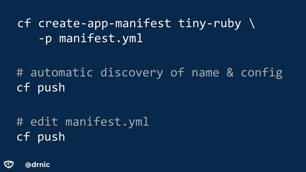 @drnic cf create-app-manifest tiny-ruby \ -p ma...