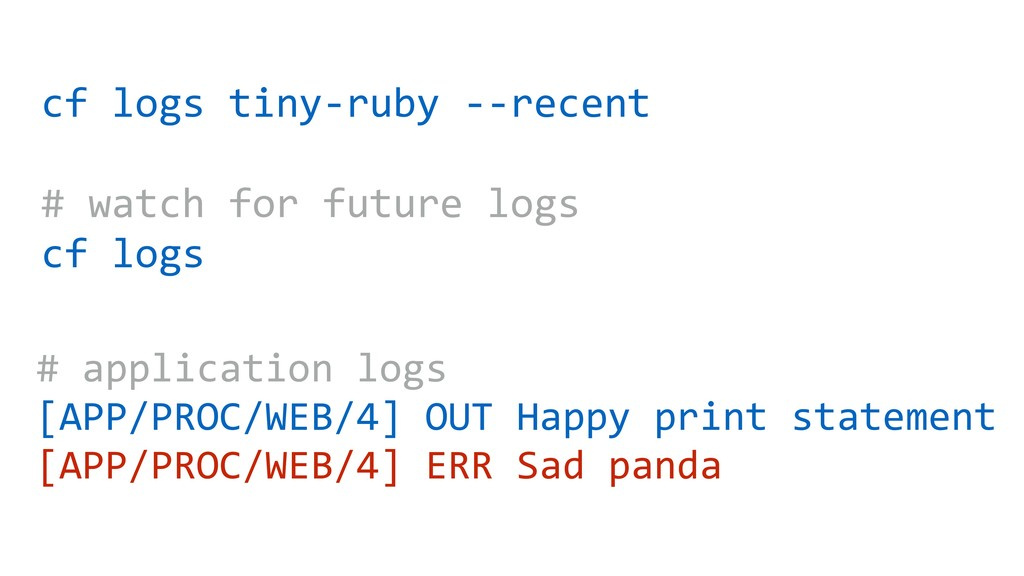 cf logs tiny-ruby --recent # watch for future l...