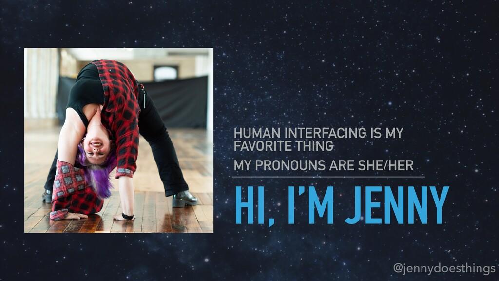 HI, I'M JENNY HUMAN INTERFACING IS MY FAVORITE ...