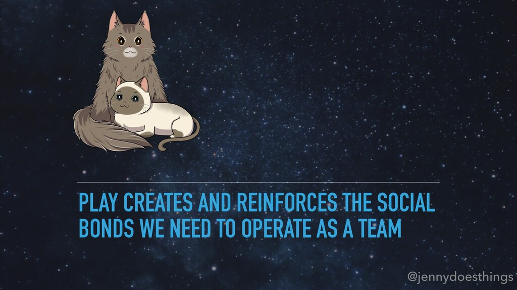 PLAY CREATES AND REINFORCES THE SOCIAL BONDS WE...