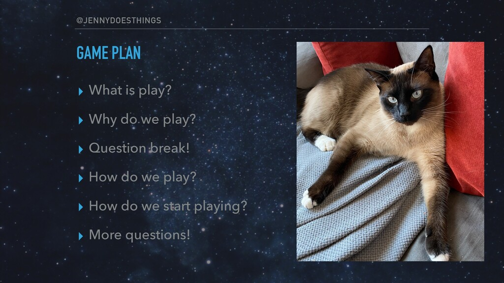 @JENNYDOESTHINGS GAME PLAN ▸ What is play? ▸ Wh...