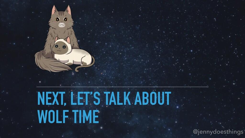 NEXT, LET'S TALK ABOUT WOLF TIME @jennydoesthin...