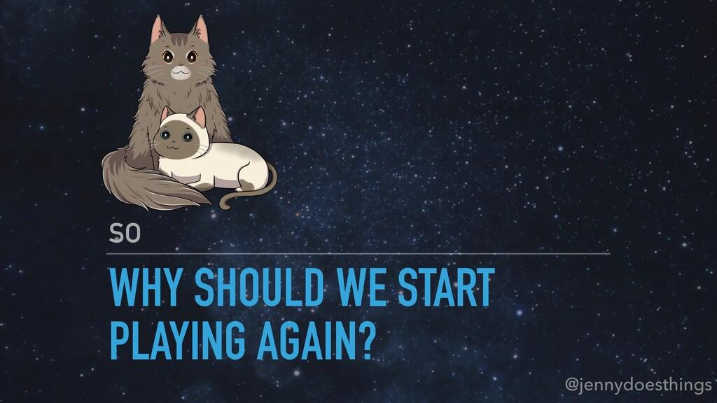 WHY SHOULD WE START PLAYING AGAIN? SO @jennydoe...