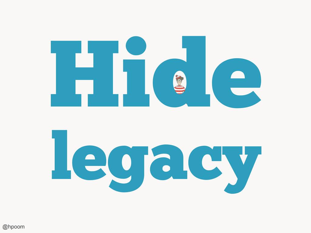 Hide legacy @hpoom