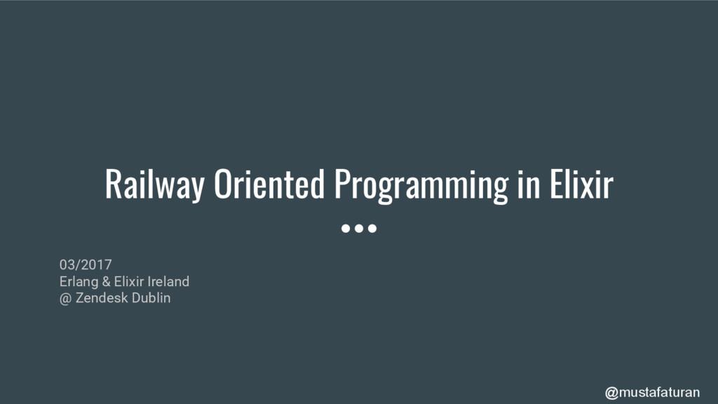 Railway Oriented Programming in Elixir 03/2017 ...