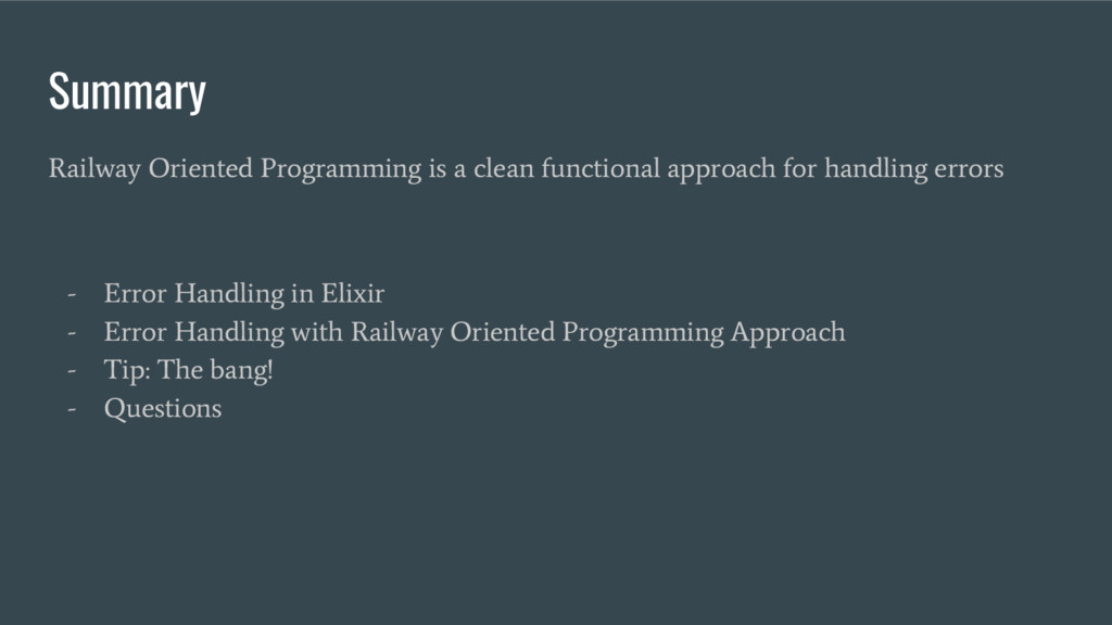 Summary Railway Oriented Programming is a clean...