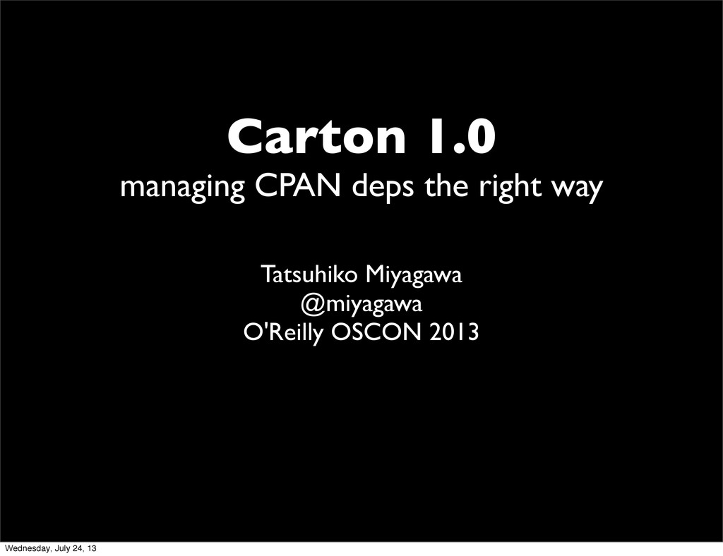 Carton 1.0 managing CPAN deps the right way Tat...