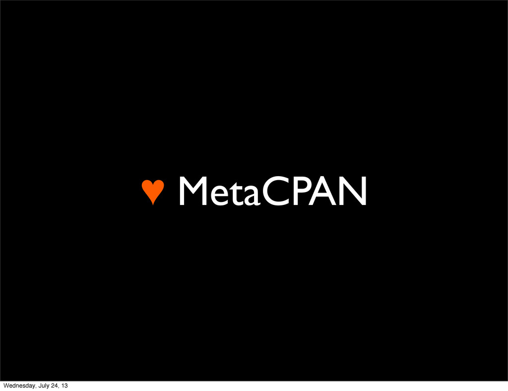 ♥ MetaCPAN Wednesday, July 24, 13