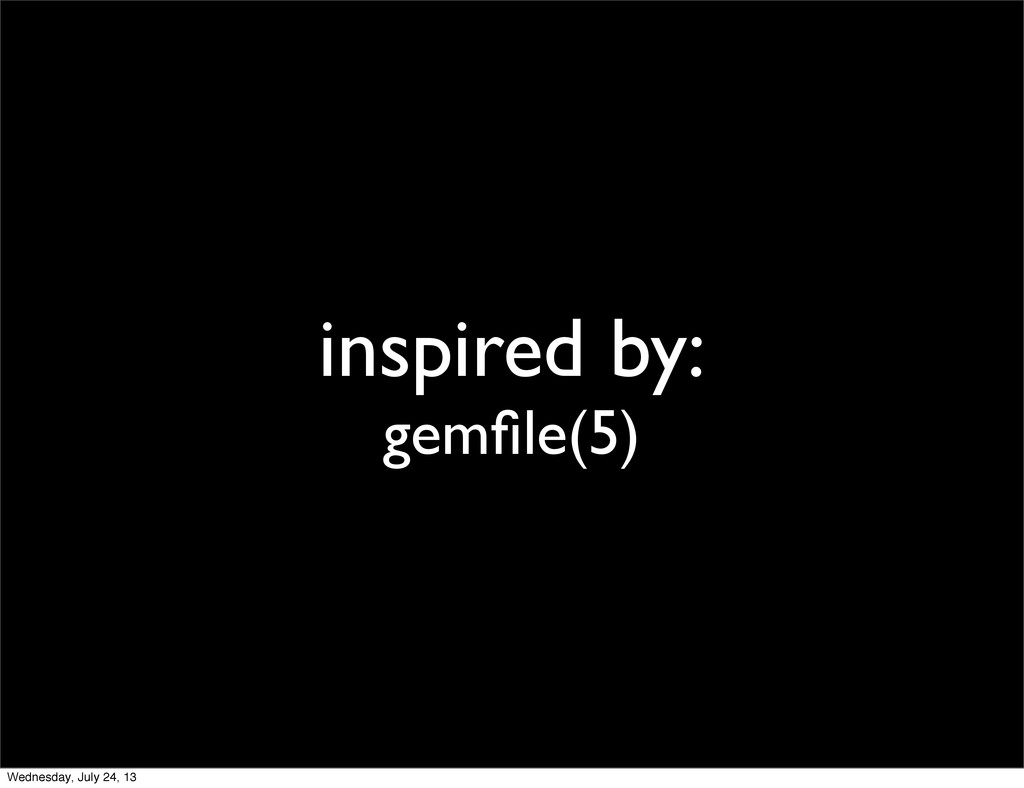 inspired by: gemfile(5) Wednesday, July 24, 13