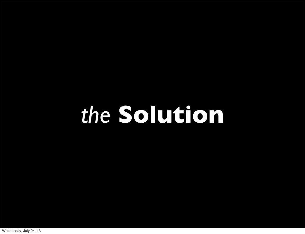the Solution Wednesday, July 24, 13