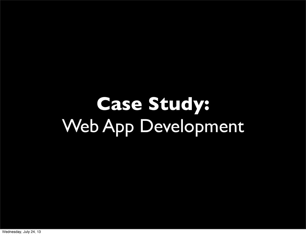 Case Study: Web App Development Wednesday, July...