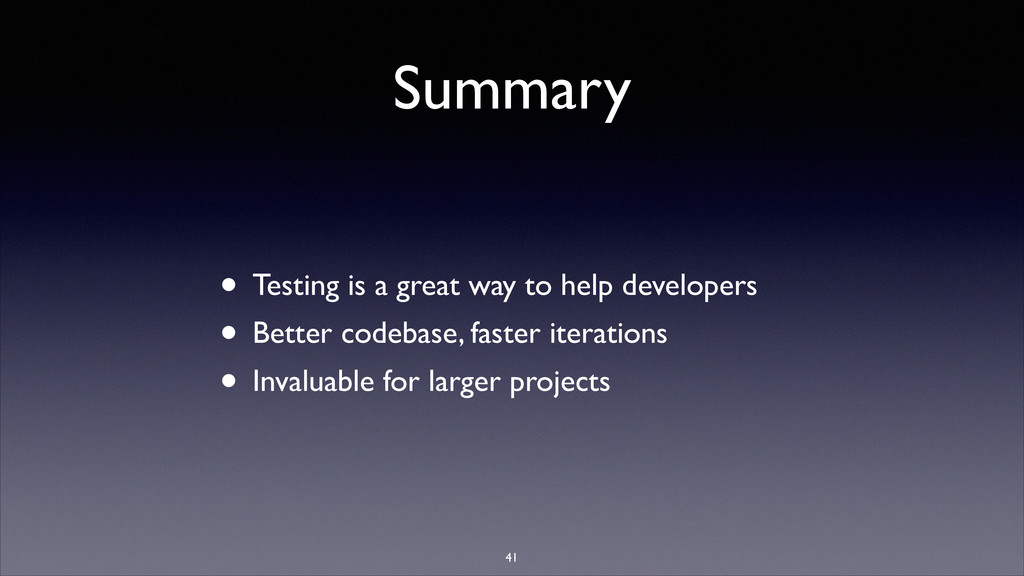 Summary • Testing is a great way to help develo...