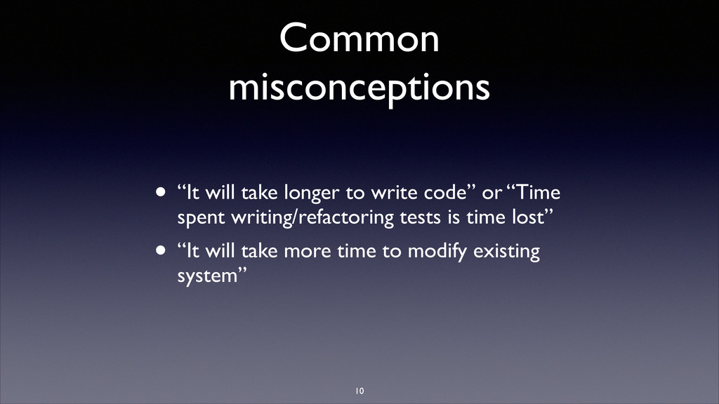 "Common misconceptions • ""It will take longer to..."