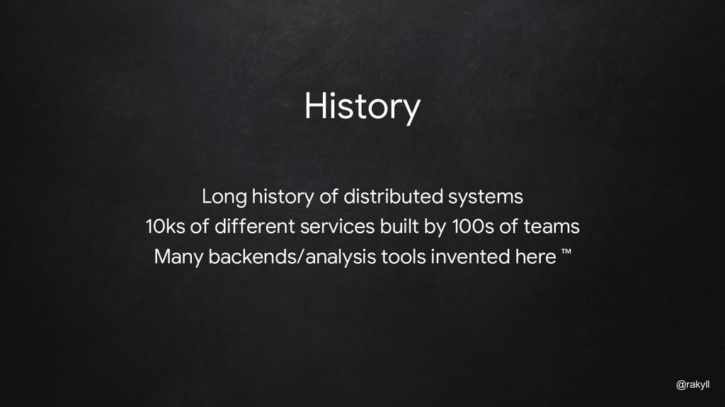 @rakyll History Long history of distributed sys...
