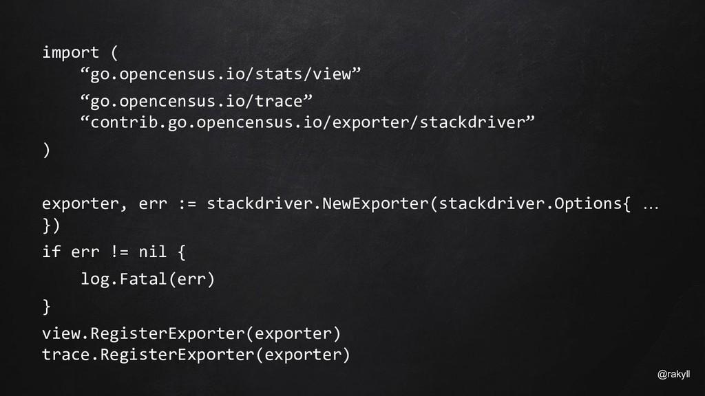 "@rakyll import ( ""go.opencensus.io/stats/view"" ..."