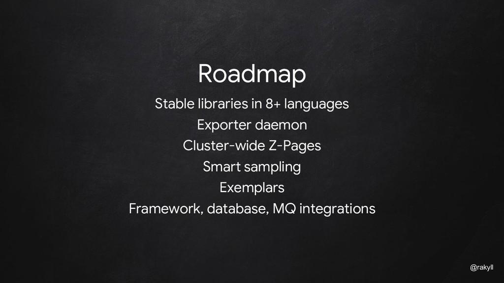 @rakyll Roadmap Stable libraries in 8+ language...