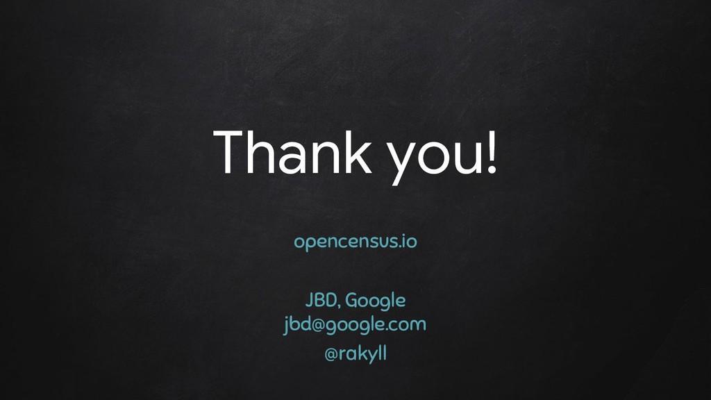 Thank you! opencensus.io JBD, Google jbd@google...