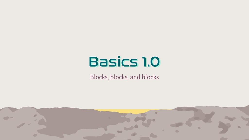 Blocks, blocks, and blocks Basics 1.0