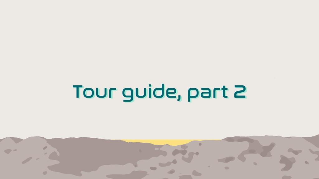 Tour guide, part 2