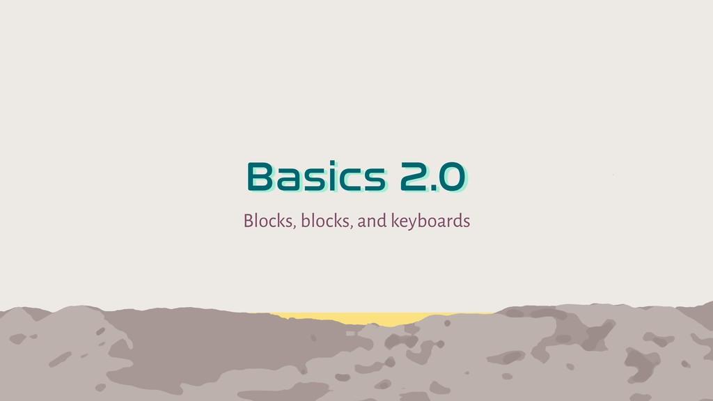 Blocks, blocks, and keyboards Basics 2.0