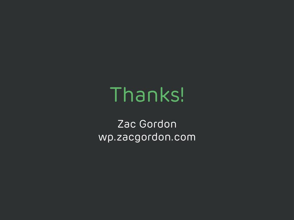 Thanks! Zac Gordon wp.zacgordon.com