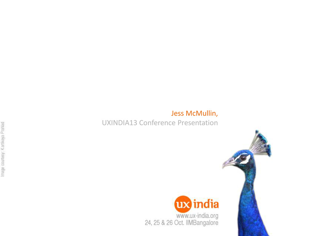 Jess McMullin, UXINDIA13 Conference Presentation