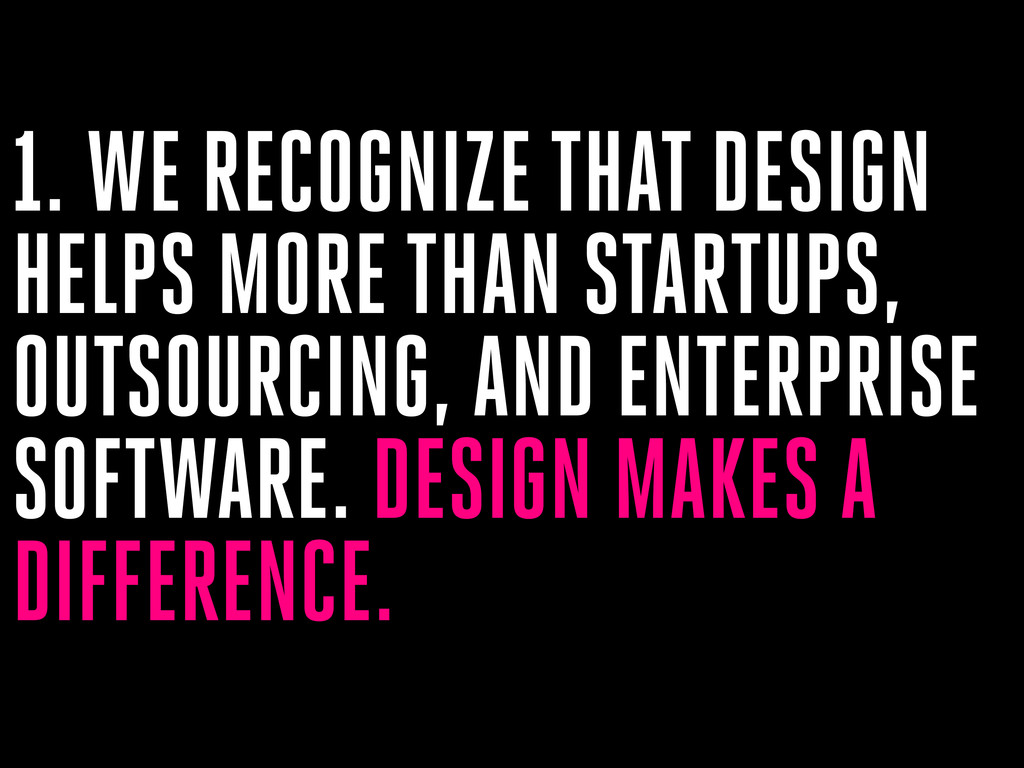 1. WE RECOGNIZE THAT DESIGN HELPS MORE THAN STA...