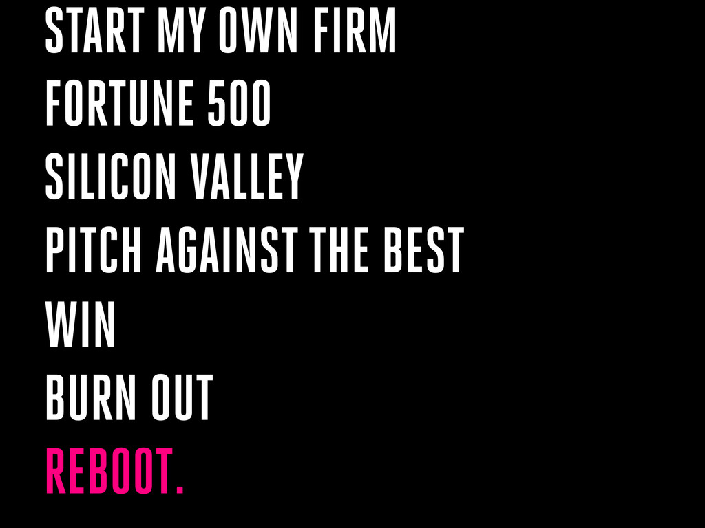 START MY OWN FIRM FORTUNE 500 SILICON VALLEY PI...