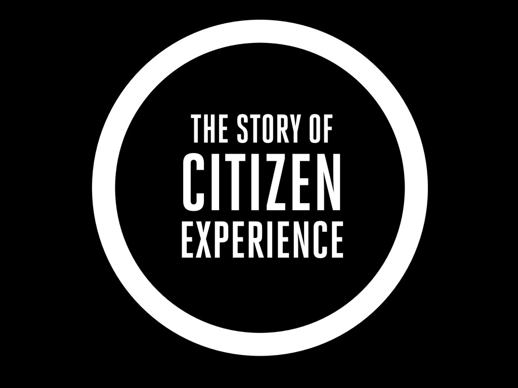 THE STORY OF CITIZEN EXPERIENCE