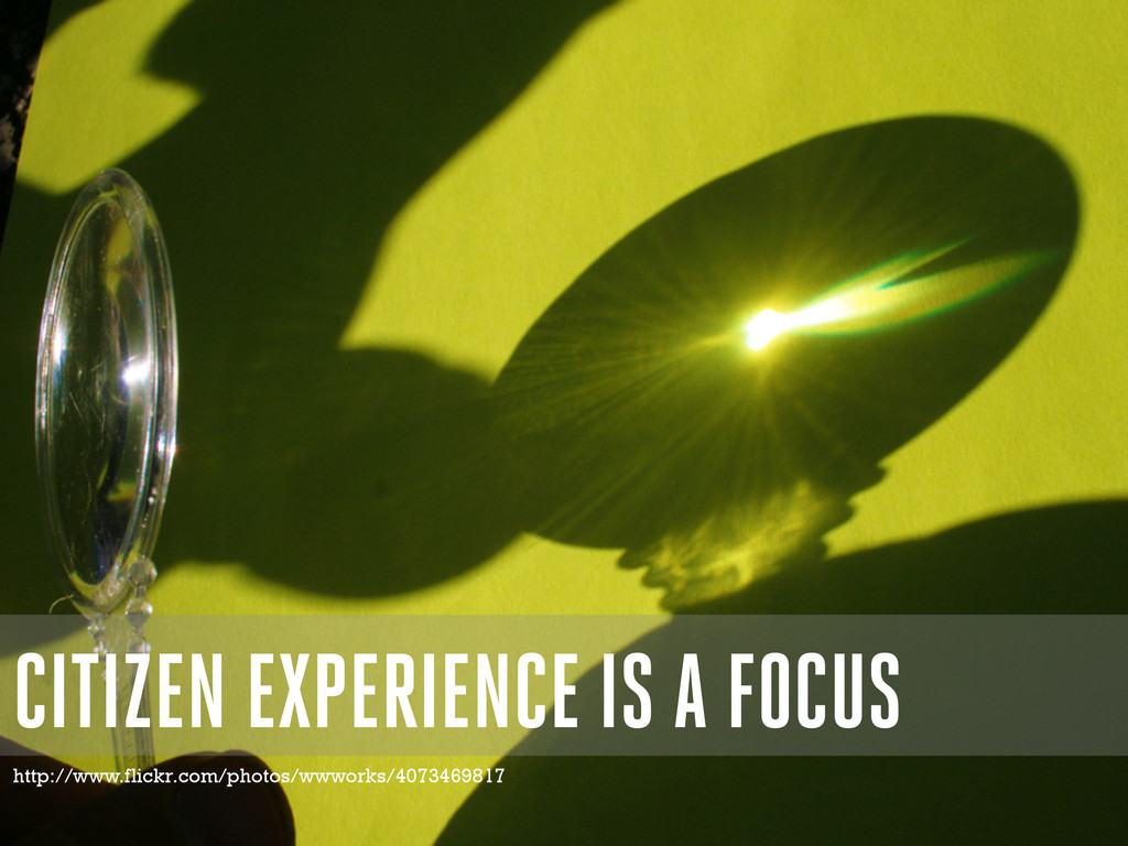 CITIZEN EXPERIENCE IS A FOCUS http://www.flickr...