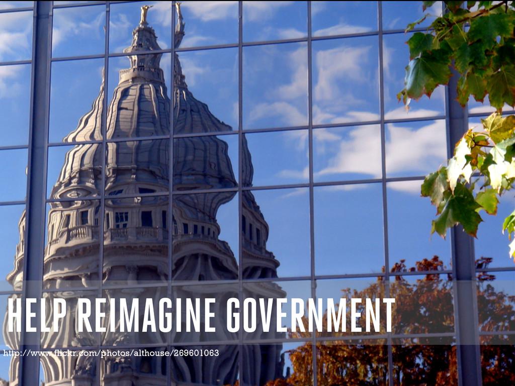 HELP REIMAGINE GOVERNMENT http://www.flickr.com...