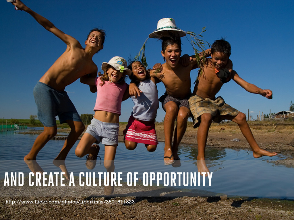 AND CREATE A CULTURE OF OPPORTUNITY http://www....