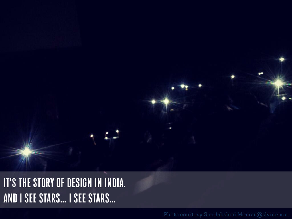 IT'S THE STORY OF DESIGN IN INDIA. AND I SEE ST...