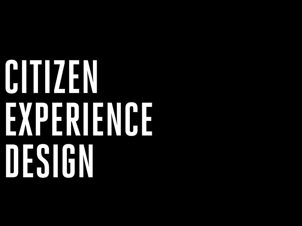 EXPERIENCE DESIGN CITIZEN