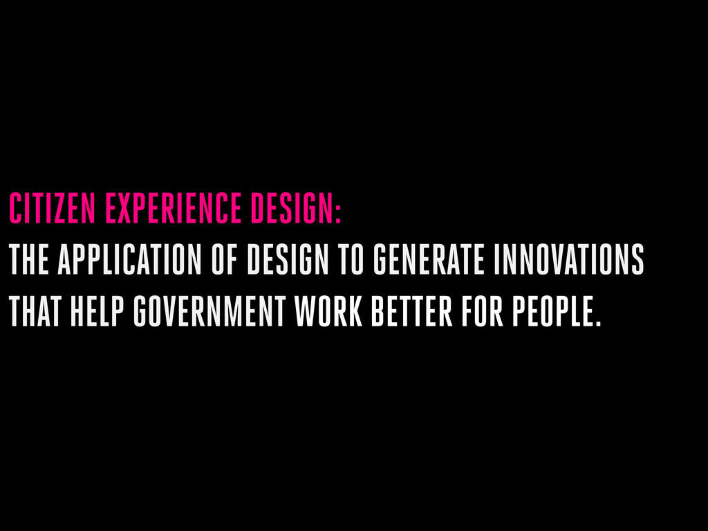 CITIZEN EXPERIENCE DESIGN: THE APPLICATION OF D...