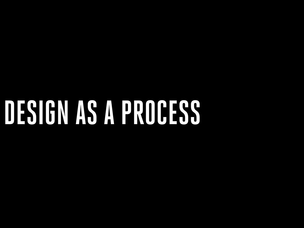 DESIGN AS A PROCESS