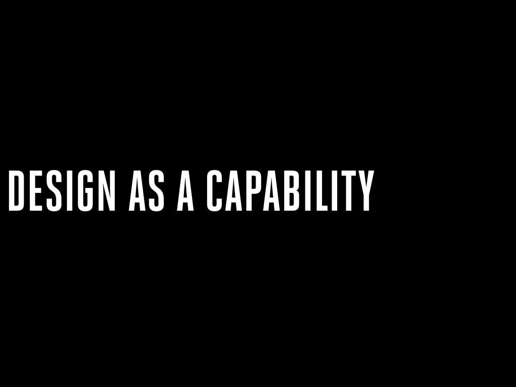 DESIGN AS A CAPABILITY