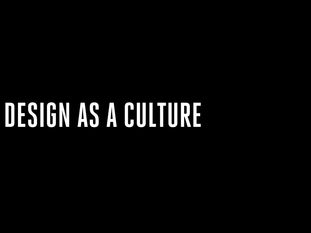 DESIGN AS A CULTURE