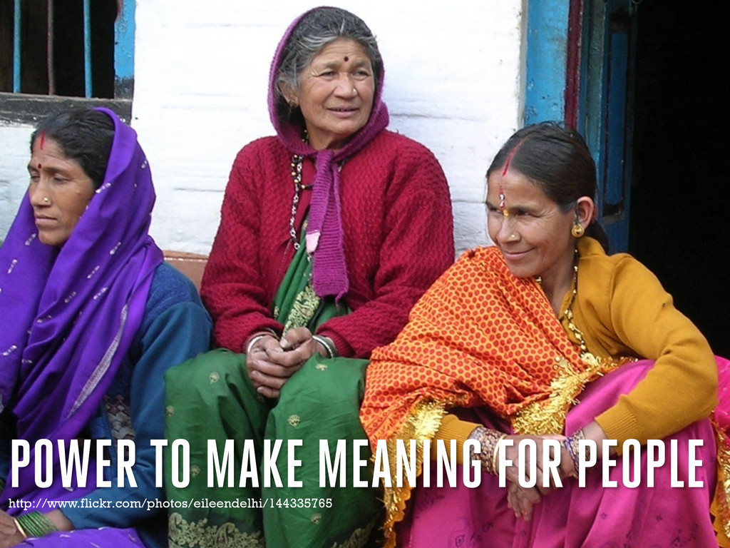 POWER TO MAKE MEANING FOR PEOPLE http://www.fli...