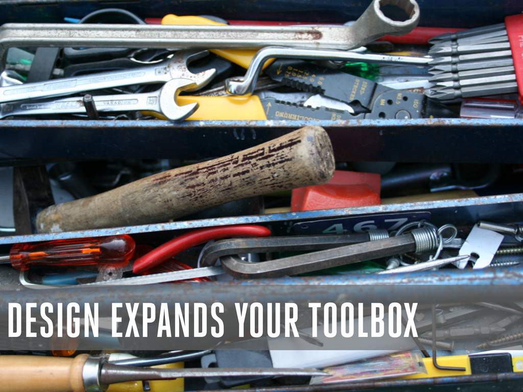 DESIGN EXPANDS YOUR TOOLBOX
