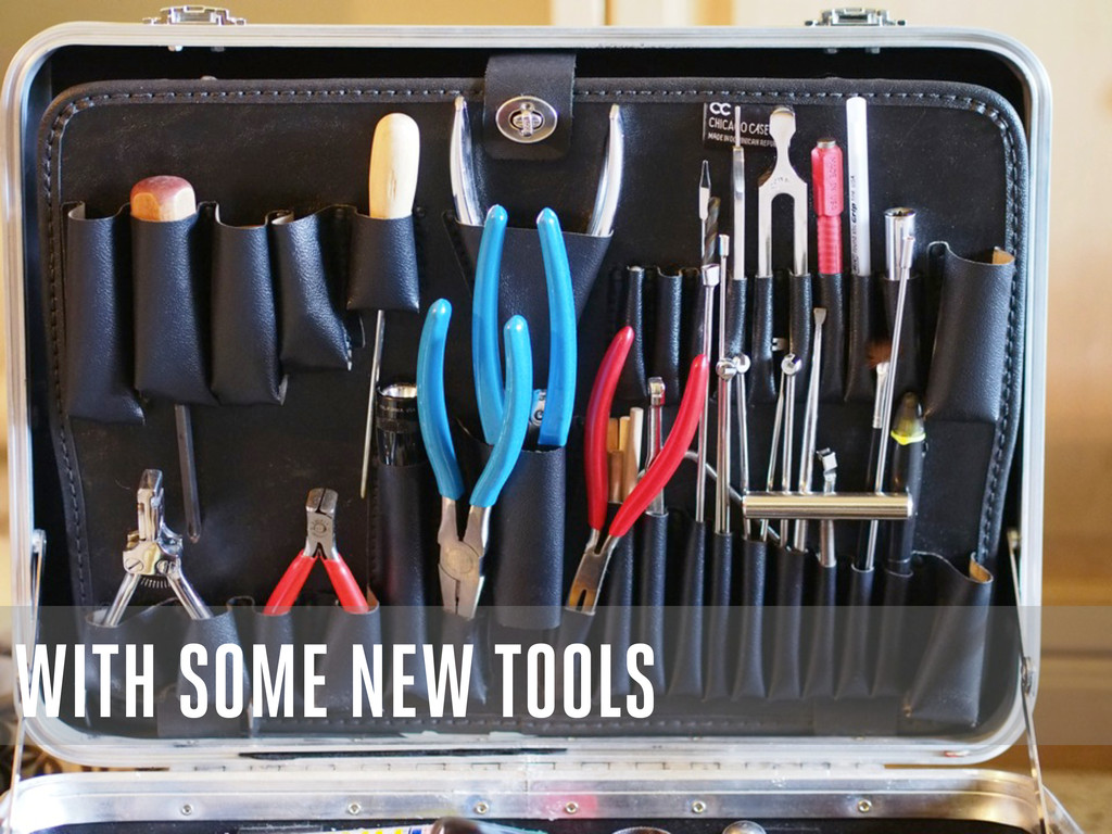 WITH SOME NEW TOOLS