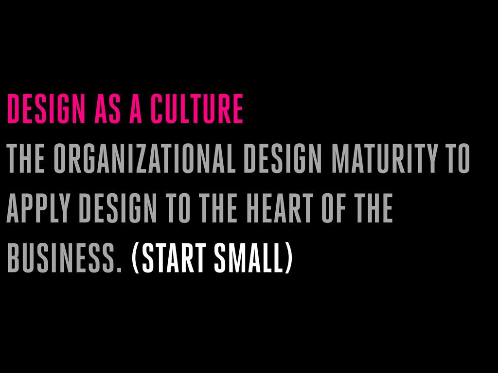 DESIGN AS A CULTURE THE ORGANIZATIONAL DESIGN M...