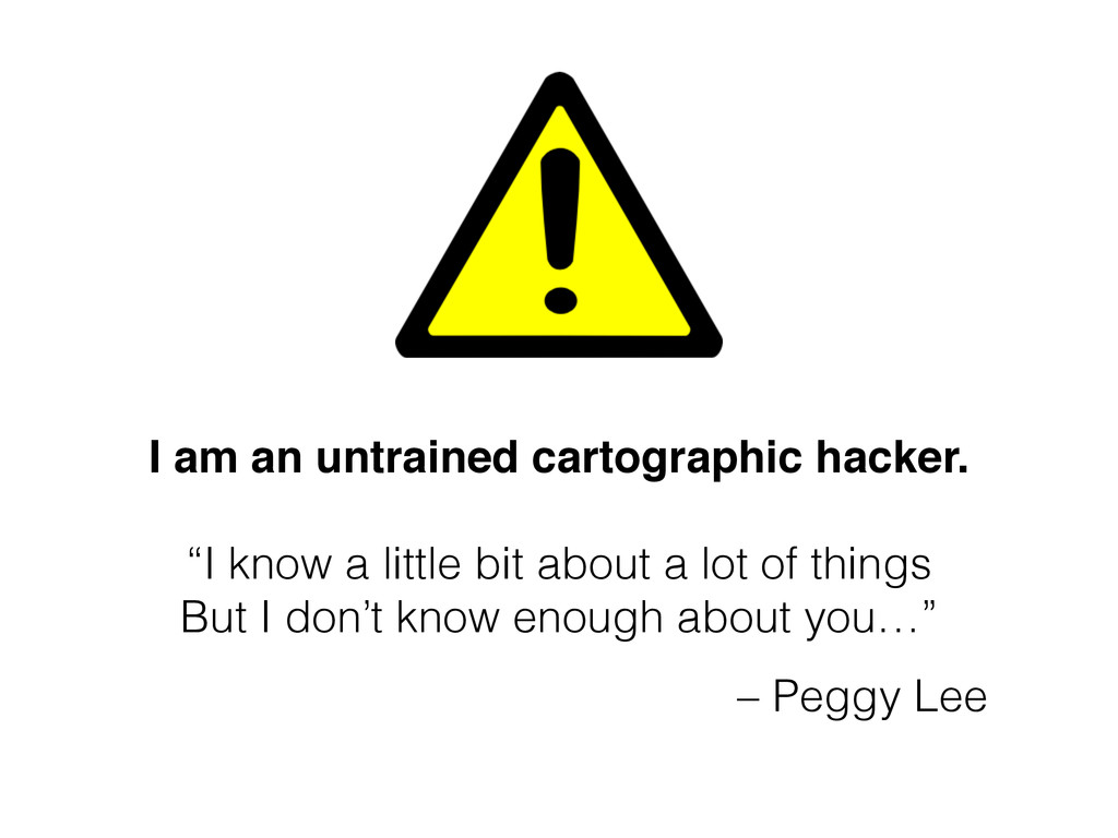 "I am an untrained cartographic hacker. ""I know ..."