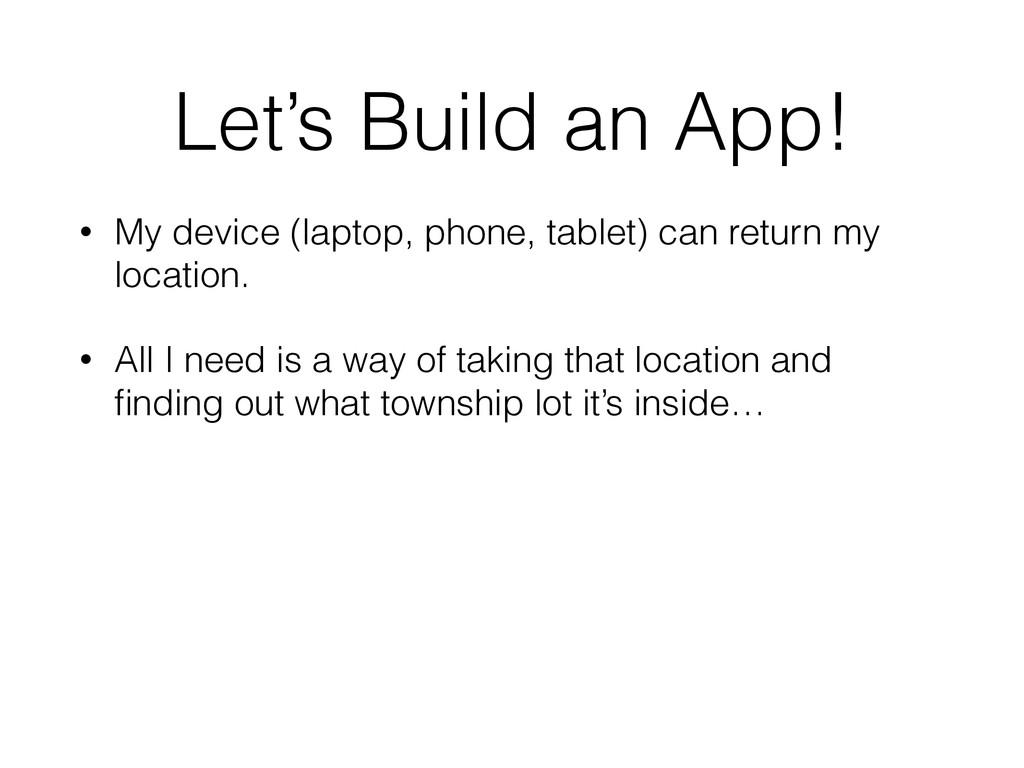 Let's Build an App! • My device (laptop, phone,...