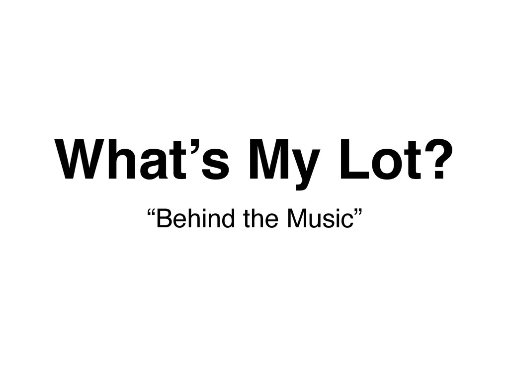 "What's My Lot? ""Behind the Music"""