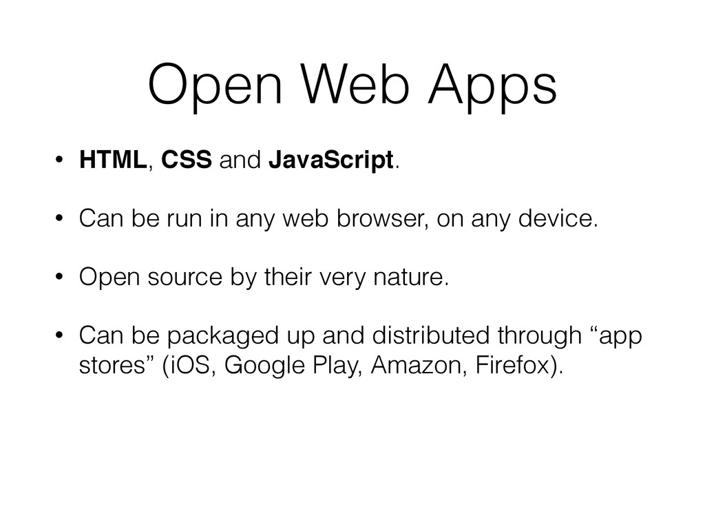 Open Web Apps • HTML, CSS and JavaScript. • Can...