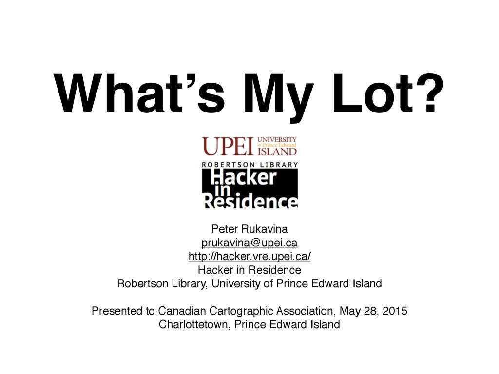 What's My Lot? Peter Rukavina prukavina@upei.ca...