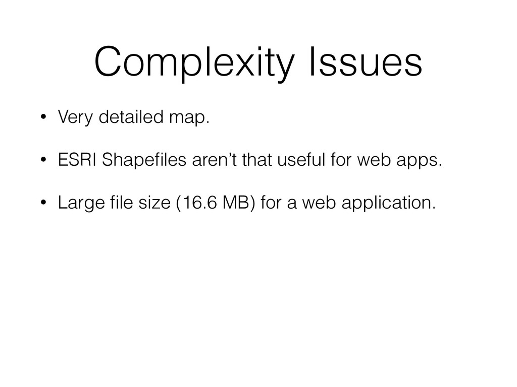 Complexity Issues • Very detailed map. • ESRI S...
