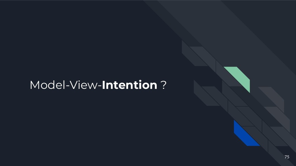 Model-View-Intention ? 75