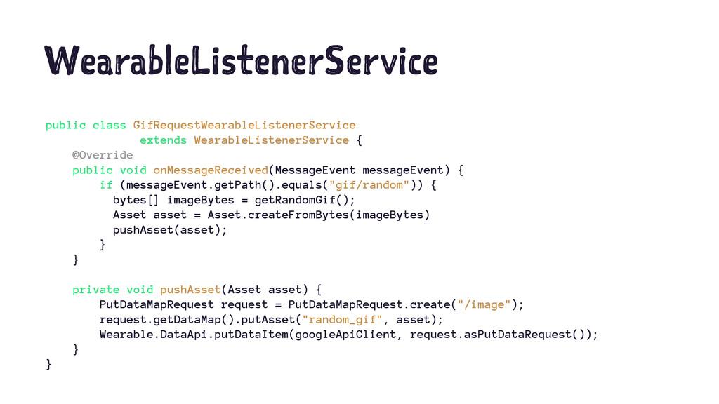 WearableListenerService public class GifRequest...